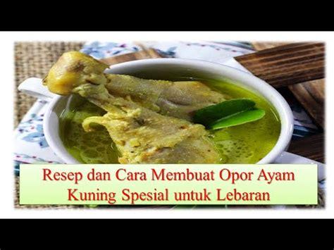 resep membuat opor ayam lebaran resep dan cara membuat opor ayam kuning spesial untuk