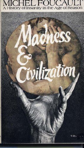 madness and civilization a history of in the age