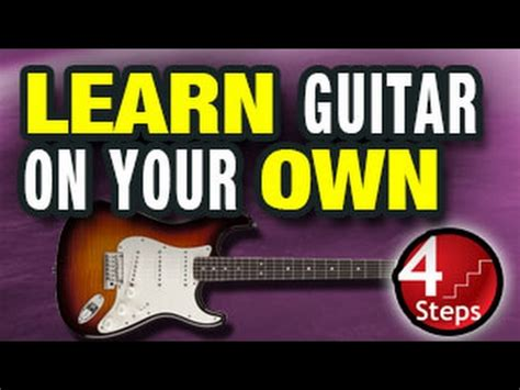 learn guitar your own 4 steps to learning guitar on your own youtube