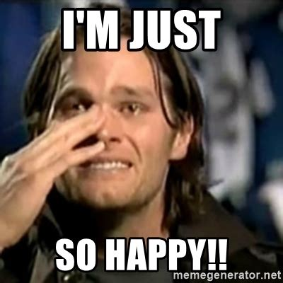 Meme Happy - i m just so happy crying tom brady meme generator