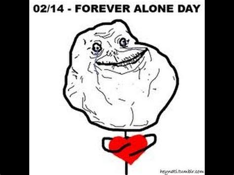 forever alone day happy day forever alone problems