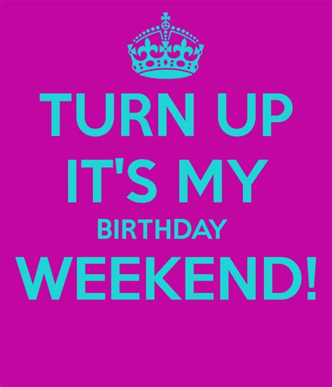 my birthday my birthday weekend quotes quotesgram