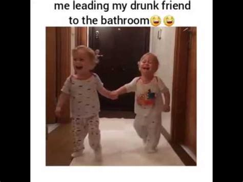 my friends are in the bathroom me leading my drunk friend to the bathroom d youtube