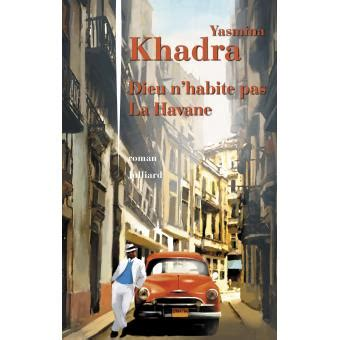 libro dieu nhabite pas la dieu n habite pas la havane broch 233 yasmina khadra achat livre ou ebook achat prix fnac