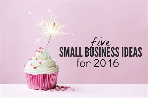 Home Business Ideas Canada 2016 5 Small Business Ideas For 2016 Single Income