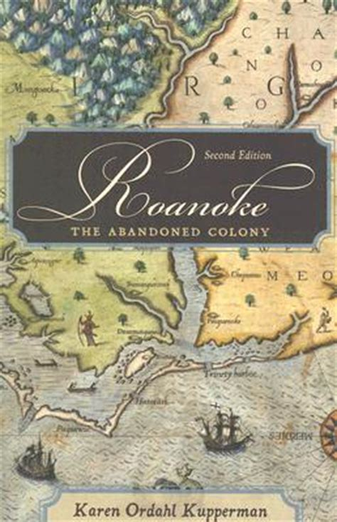 the roanoke a novel books roanoke the abandoned colony by ordahl kupperman