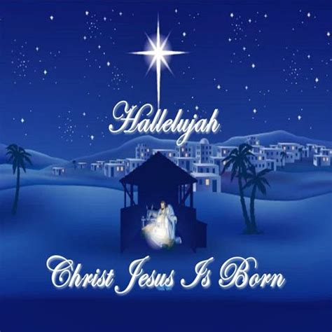 hallelujah christ jesus  born chrsitmas christ jesus christmas jesus holy night feast