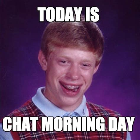 Memes Today - meme creator today is chat morning day meme generator at