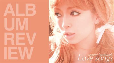 song u ayumi hamasaki album review ayumi hamasaki love songs