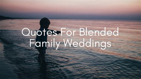 Wedding Quotes With Family by Second Marriages Blended Family Advice And Special