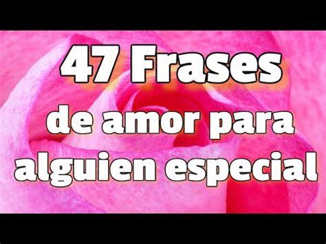 imagenes bonitas de amor para alguien especial 47 frases de amor para alguien especial dedica estas