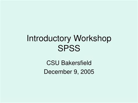 tutorial spss ppt ppt introductory workshop spss powerpoint presentation