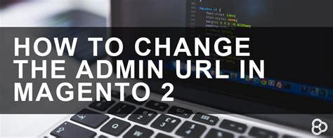 how to change a header for the magento cms or module page how to change the admin url in magento 2 customer paradigm