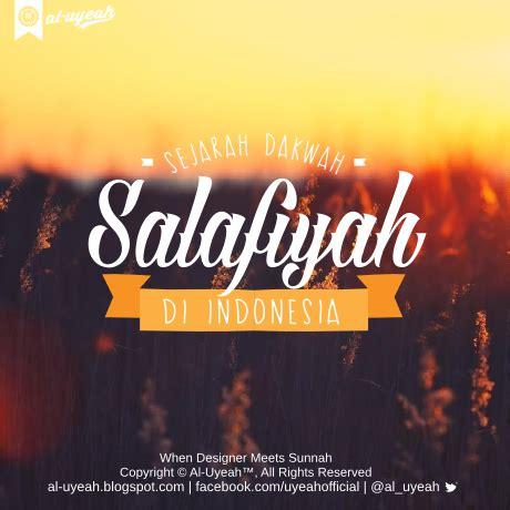 Sejarah Dakwah al uyeah audio sejarah dakwah salafiyah di indonesia