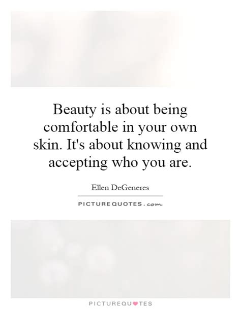 comfortable in your own skin quotes beauty is about being comfortable in your own skin it s
