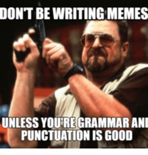 grammar meme don t bewriting memes unless youre grammar ani punctuation