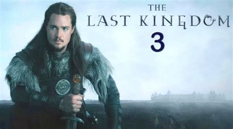 A Place Release Date Uk The Last Kingdom Season 3 News Release Date Serial