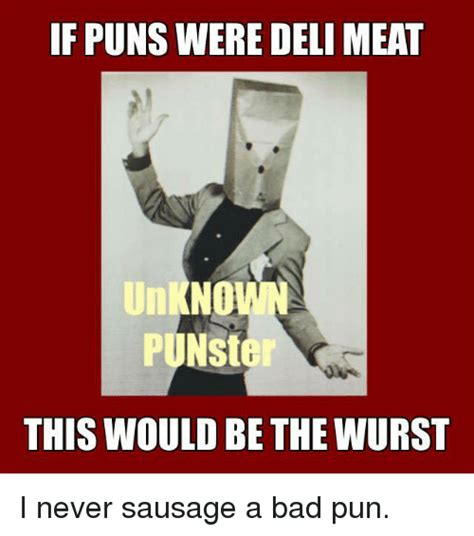 Bad Pun Meme - if puns were deli meat no punster this would be the wurst