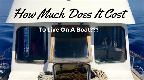 how much does a boat cost how much does it cost to live on a boat youtube