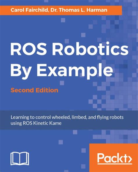 ros robotics by exle second edition learning to wheeled limbed and flying robots using ros kinetic kame books ros robotics by exle 2nd edition o reilly media