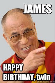 Twin Birthday Meme - james happy birthday twin dalai lama quickmeme