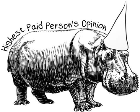 Opinions Paid - hippo s highest paid person s opinion how to deal with them