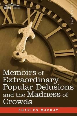 memoirs of extraordinary popular delusions and the madness of crowds annotated books memoirs of extraordinary popular delusions and the madness
