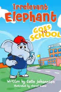 how to find an elephant books irrelevant elephant goes to school by colin johannsen