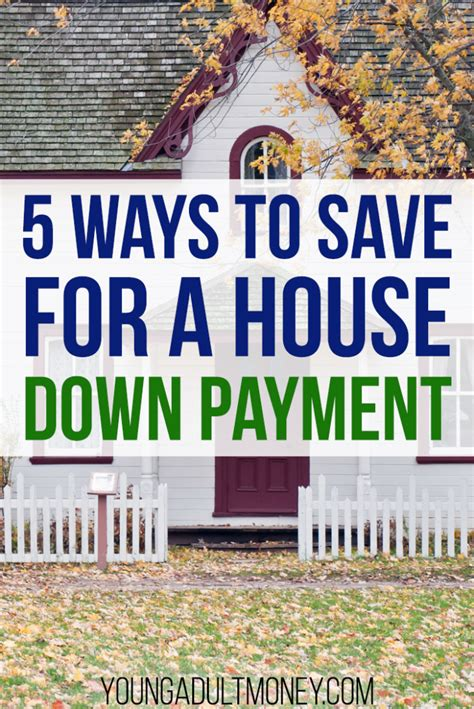 save money to buy a house 5 ways to save for a house down payment young adult money