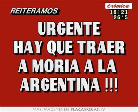 vasco odio i luned urgente hay que traer a moria a la argentina placas