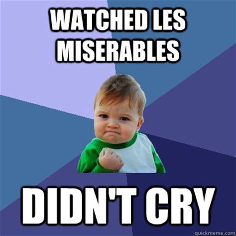 Les Memes - watched les miserables didn t cry success kid quickmeme