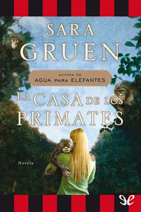libro la casa entre los la casa de los primates sara gruen en pdf libros gratis