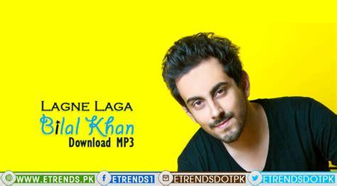 download mp3 zaalima bilal khan lagne laga download mp3 e trends