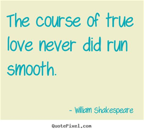 The Course Of True Never Did Run Smooth Essay by Quotes Sayings Pictures And Images