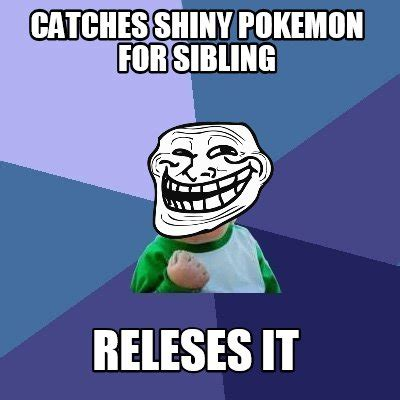 Pokemon Meme Generator - meme creator catches shiny pokemon for sibling releses