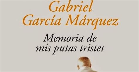 libro memoria de mis putas resumen memoria de mis putas tristes gabriel garcia marquez diarioinca