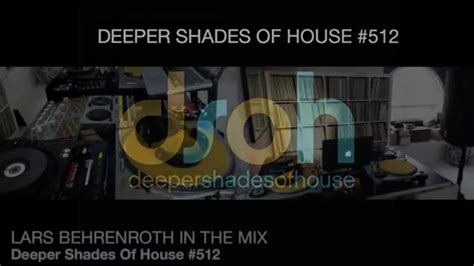 deeper shades of house music dsoh 512 lars behrenroth in the mix deep house music dark moody youtube
