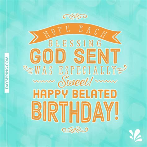 Happy Birthday Late Wishes Quotes Happy Belated Birthday Ecards Dayspring