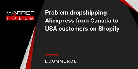 aliexpress to shopify problem dropshipping aliexpress from canada to usa