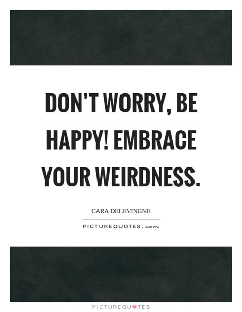 be happy be happy embrace a new insight into human reality social evolution science and free education explore novel ideas on chaos and creation begin a of and purpose books don t worry be happy embrace your weirdness picture quotes