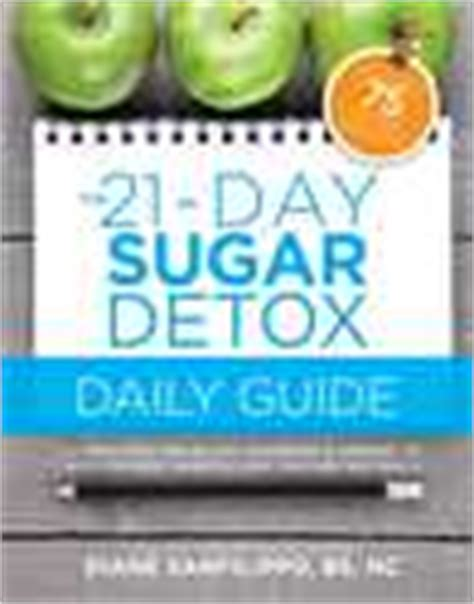 the 21 day sugar detox daily guide a simplified day by day handbook journal to help you bust sugar carb cravings naturally books the 21 day sugar detox cookbook 100 recipes for any