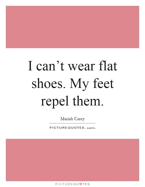 flat shoes quotes i can t wear flat shoes my repel them picture quotes