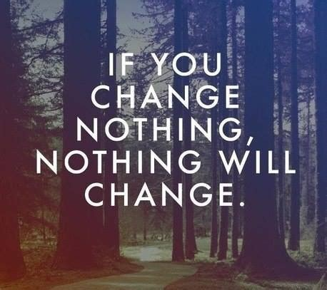 You Nothing quot if you change nothing nothing will change quot quote