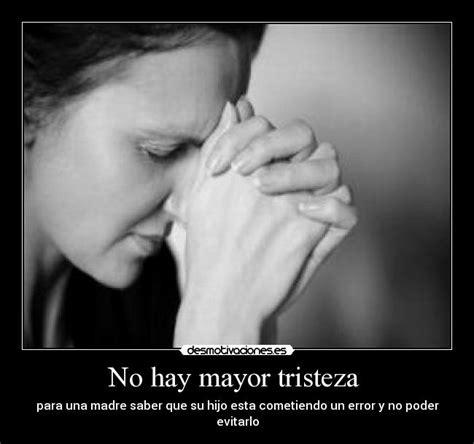 Imagenes De Tristeza Hacia Una Madre | no hay mayor tristeza desmotivaciones