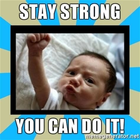 What Can You Do Meme - stay strong you can do it stay strong baby meme generator