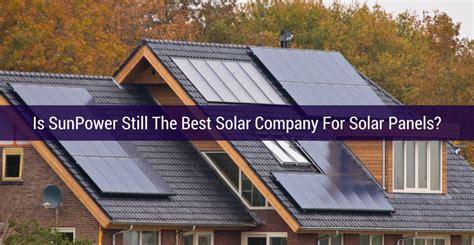 best solar panel is sunpower still the best solar company for solar panels