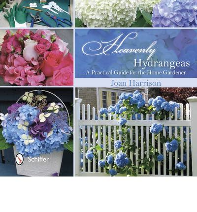 success with hydrangeas a gardener s guide books heavenly hydrangeas a practical guide for the home
