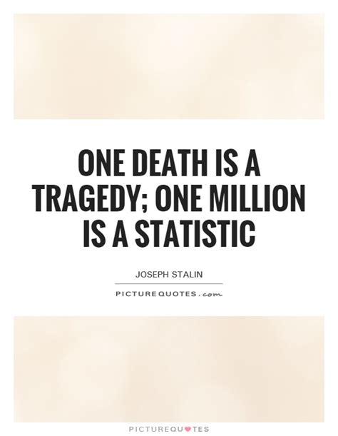 1 000 sayings about then one is a tragedy one million is a statistic