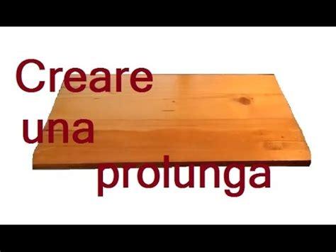 come fare un tavolo allungabile creare una prolunga per il tavolo