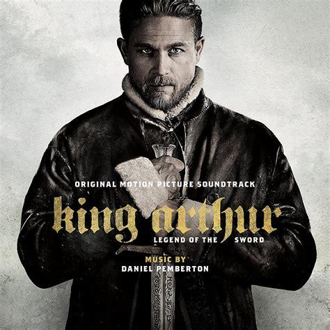 king arthur king arthur legend of the sword soundtrack details reporter